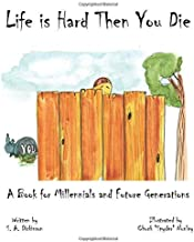 Life is Hard Then You Die: A Book for Millennials and Future Generations