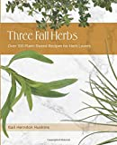 Three Fall Herbs: Over 100 Plant-Based Recipes for Herb Lovers