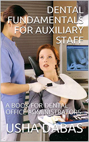 DENTAL FUNDAMENTALS FOR AUXILIARY STAFF: A BOOK FOR DENTAL OFFICE ADMINISTRATORS (English Edition)
