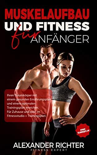 Fitness : Ihren Traumkörper mit einem gesunden Ernährungsplan und einem optimalen Trainingsplan erreichen. Für Zuhause und oder im Fitnessstudio + Trainingsplan