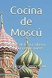 Cocina de Moscú: Recetas de Rusia, Siberia, Ucrania y otros países