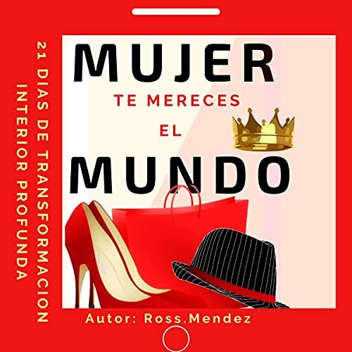 Listen Mujer Te Mereces El Mundo [Woman You Deserve the World]: 21 días de transformación interior profun audio book