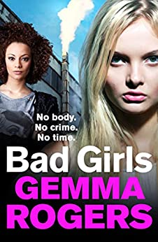 Bad Girls: A gritty thriller that will have you hooked in 2021 by [Gemma Rogers]