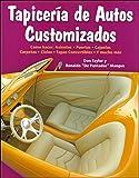 Tapiceria de Autos Customizados: Como Hacer: Asientos, Puertas, Cajuelas, Carpetas, Cielos, Tapas...