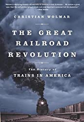 Image: The Great Railroad Revolution: The History of Trains in America | Paperback: 448 pages | by Christian Wolmar (Author). Publisher: PublicAffairs; Illustrated Edition (October 8, 2013)