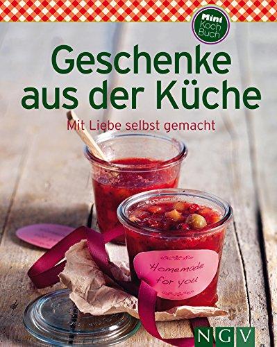Geschenke aus der Küche: Unsere 100 besten Rezepte in einem Kochbuch