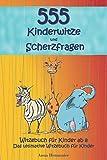 Witzebuch für Kinder ab 8: Das ultimative Witzebuch für Kinder! Die mit Abstand lustigsten 555...
