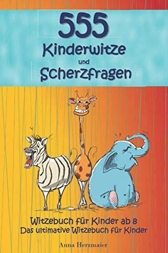 Witzebuch für Kinder ab 8: Das ultimative Witzebuch für Kinder! Die mit Abstand lustigsten 555 Kinderwitze und Scherzfragen zum Totlachen