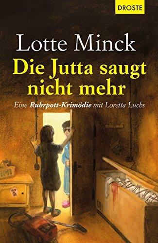 Buchseite und Rezensionen zu 'Die Jutta saugt nicht mehr: Eine Ruhrpott-Krimödie mit Loretta Luchs' von Lotte Minck