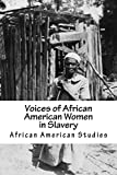 African American Studies: Voices of African American Women in Slavery (American Slave Interviews) (English Edition)
