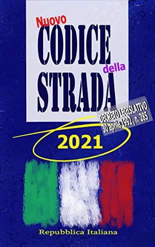 Nuovo Codice della Strada 2021: Decreto Legislativo 30 aprile 1992 , n. 285