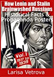 'How Lenin and Stalin Brainwashed Russians': - Historical Facts & Propaganda Posters - Vol.1 from 1917 to 1939