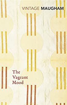 The Vagrant Mood: Six Essays (Vintage Classics) by [W. Somerset Maugham]