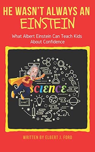 He Wasn't Always An Einstein!: What Albert Einstein Can Teach Kids About Confidence (English Edition)