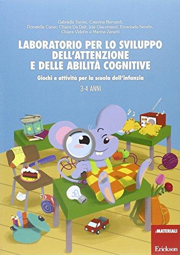 Laboratorio per lo sviluppo dell'attenzione e delle abilità cognitive. Giochi e attività per la scuola dell'infanzia 3-4 anni