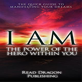 I AM: The Power of the Hero Within You: The Quick Guide to Manifesting Your Dreams audiobook cover art