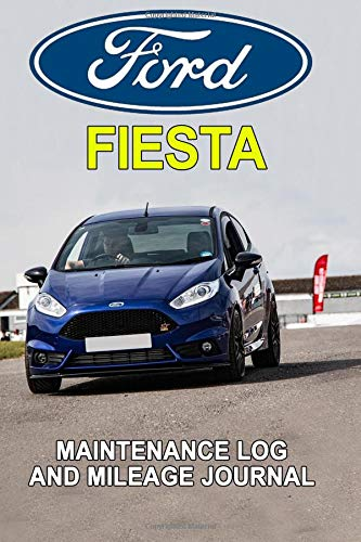 Ford Fiesta: Maintenance Log and Mileage Journal - Composition Notebook, 150 pages