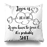 Klotr Fundas para Almohada Joke Funny Quote Love Like Fart You Quot is If Humor Have to Force It 39 Probably Shit Cute Fun Pillowcase Square Size 18 X 18 Inches Zippered Home Decor Cushion Case