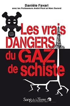 Les vrais dangers du gaz de schiste (Le Droit de savoir) par [Danièle Favari]