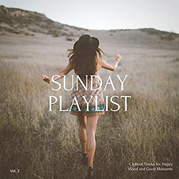 Sunday Playlist, Vol. 2 (Chillout Tracks For Happy Mood And Good Moments)