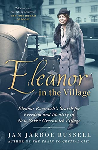 Eleanor in the Village: Eleanor Roosevelts Search for Freedom and Identity in New Yorks Greenwich Village