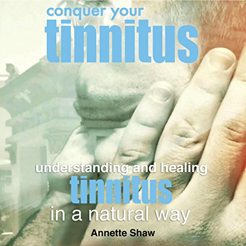 Conquer Your Tinnitus: Understanding and Healing Tinnitus the Natural Way cover art
