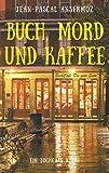 Buch, Mord und Kaffee: Ein BuchCafé Krimi