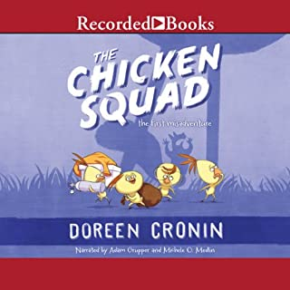 The Chicken Squad     The First Misadventure              By:                                                                                                                                 Doreen Cronin                               Narrated by:                                                                                                                                 Adam Grupper,                                                                                        Michelle O. Medlin                      Length: 35 mins     18 ratings     Overall 4.6