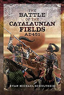The Battle of the Catalaunian Fields AD451: Flavius Aetius, Attila the Hun and the Transformation of Gaul (English Edition)
