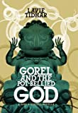 Gorel & The Pot Bellied God [hc]
