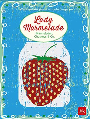 Lady Marmelade: Marmeladen, Chutneys & Co.