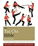 The Tai Chi Bible: The definitive guide to decoding the Tai Chi form (Godsfield...