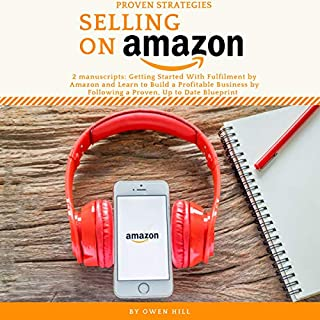 Selling on Amazon     2 Manuscripts Getting Started with Fulfillment by Amazon and Learn to Build a Profitable Business by Following a Proven, Up-to-Date Blueprint              By:                                                                                                                                 Owen Hill                               Narrated by:                                                                                                                                 Russel Newton                      Length: 3 hrs and 57 mins     25 ratings     Overall 4.7