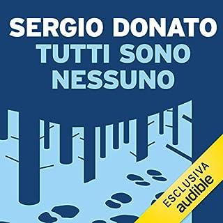 Tutti sono Nessuno                   Di:                                                                                                                                 Sergio Donato                               Letto da:                                                                                                                                 Diego Pitruzzella                      Durata:  39 min     2 recensioni     Totali 4,0