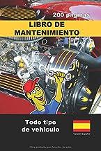 Libro de mantenimiento para todo tipo de vehículos: 200 páginas - Su seguridad, elija un vehículo sano (Versión en español) (Spanish Edition)
