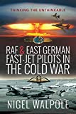 RAF and East German Fast-Jet Pilots in the Cold War: Thinking the Unthinkable (English Edition)