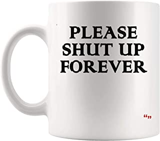 Joke Gag Mug Sport Coffee Cup - Birthday Mugs Funny Sarcastic Please Shut Up Forever | Sarcasm Gift Men Women