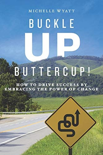 Buckle Up Buttercup How to Drive Success by Embracing the Power of Change product image