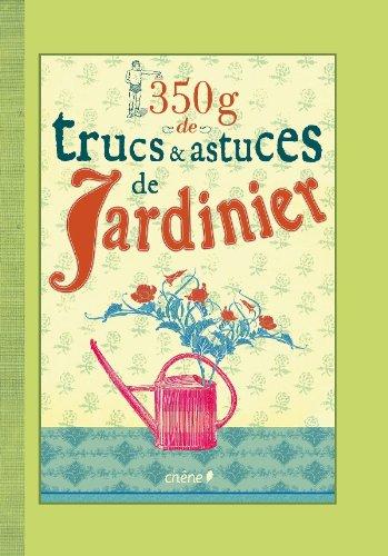 350g de trucs et astuces de jardinier