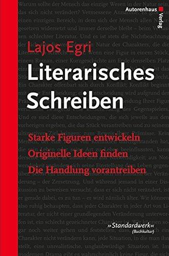 Literarisches Schreiben: Starke Figuren entwickeln - Originelle Ideen finden - Die Handlung vorantreiben
