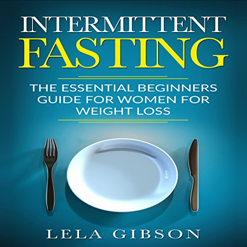 Intermittent Fasting     The Essential Beginners Guide for Women for Weight Loss              By:                                                                                                                                 Lela Gibson                               Narrated by:                                                                                                                                 Amy Barron Smolinski                      Length: 52 mins     2 ratings     Overall 4.0