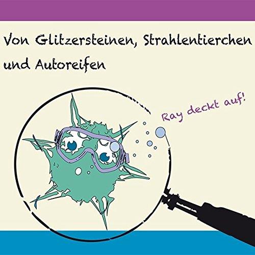 Von Glitzersteinen;Strahlentierchen und Autoreifen: Ray deckt auf!
