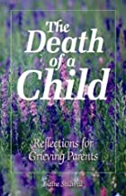 Death Of A Child: Reflections for Grieving Parents