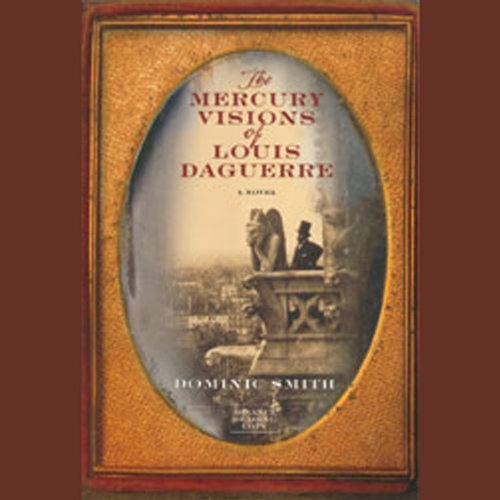 The Mercury Visions of Louis Daguerre                   By:                                                                                                                                 Dominic Smith                               Narrated by:                                                                                                                                 Stephen Hoye                      Length: 10 hrs and 17 mins     73 ratings     Overall 3.7