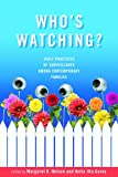 Who's Watching?: Daily Practices of Surveillance Among Contemporary Families - Margaret K. Nelson