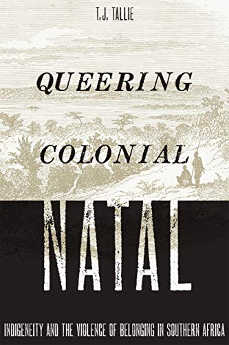 Queering Colonial Natal: Indigeneity and the Violence of Belonging in...