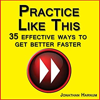 Practice Like This!: 35 Effective Ways to Get Better Faster cover art
