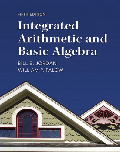 Compare Textbook Prices for Integrated Arithmetic and Basic Algebra MyMathLab 5 Edition ISBN 9780321747389 by Jordan, Bill,Palow, William