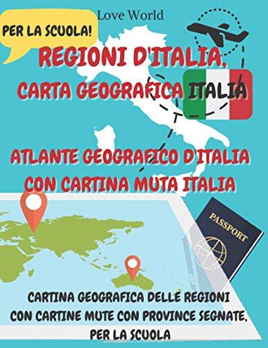 Regioni d'Italia, Carta geografica Italia Atlante geografico d'Italia con Cartina Muta Italia per la scuola!: Cartina geografica delle regioni con cartine mute con province segnate, per la scuola
