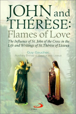John and Therese: Flames of Love : The Influence of St. John of the Cross in the Life and Writings of St. Therese of Lisieux